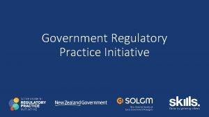 Government Regulatory Practice Initiative Government Regulatory Practice Initiative