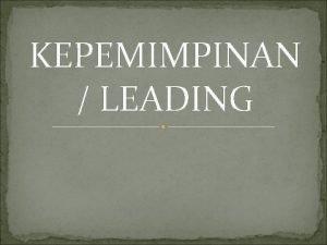 KEPEMIMPINAN LEADING Kepemimpinan menurut James A F Stoner
