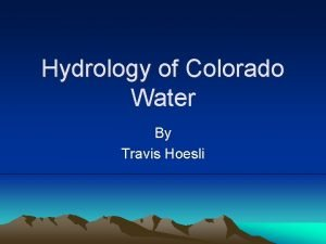 Hydrology of Colorado Water By Travis Hoesli Hydrology