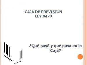 CAJA DE PREVISION LEY 8470 Qu pas y