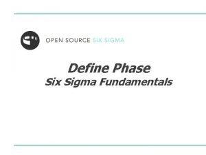 Define Phase Six Sigma Fundamentals Six Sigma Fundamentals