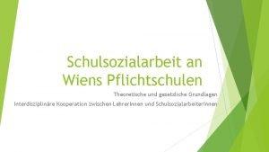 Schulsozialarbeit an Wiens Pflichtschulen Theoretische und gesetzliche Grundlagen
