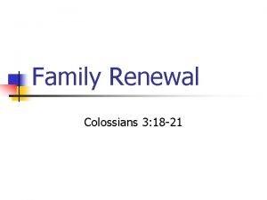 Family Renewal Colossians 3 18 21 Renewal n