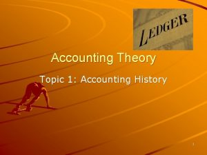 Accounting Theory Topic 1 Accounting History 1 Accounting
