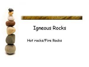 Igneous Rocks Hot rocksFire Rocks Igneous Rock Igneous