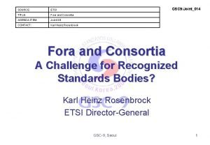 GSC 9Joint014 SOURCE ETSI TITLE Fora and Consortia