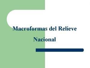 Macroformas del Relieve Nacional Qu es el Relieve