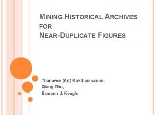 MINING HISTORICAL ARCHIVES FOR NEARDUPLICATE FIGURES Thanawin Art