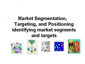 Market Segmentation Targeting and Positioning identifying market segments