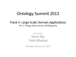 Ontology Summit 2012 Track 4 LargeScale Domain Applications
