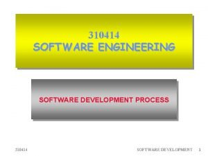 310414 SOFTWARE ENGINEERING SOFTWARE DEVELOPMENT PROCESS 310414 SOFTWARE