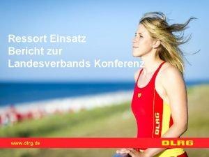 Ressort Einsatz Bericht zur Landesverbands Konferenz www dlrg