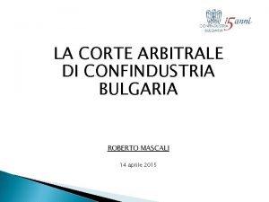 LA CORTE ARBITRALE DI CONFINDUSTRIA BULGARIA ROBERTO MASCALI
