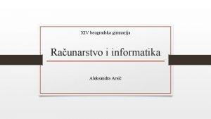 XIV beogradska gimnazija Raunarstvo i informatika Aleksandra Arsi