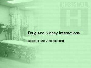 Drug and Kidney Interactions Diuretics and Antidiuretics Diuretics