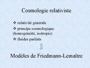 Cosmologie relativiste v relativit gnrale v principe cosmologique