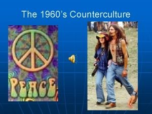 The 1960s Counterculture First hints of change n