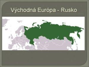 Vchodn Eurpa Rusko Rusko Predtm to bola dominantn