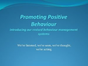 Promoting Positive Behaviour introducing our revised behaviour management