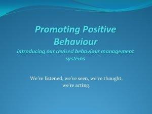 Promoting Positive Behaviour introducing our revised behaviour management