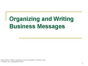 Organizing and Writing Business Messages Mary Ellen Guffey