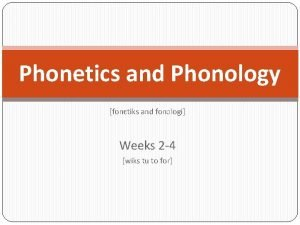 Phonetics and Phonology fontiks and fonlogi Weeks 2