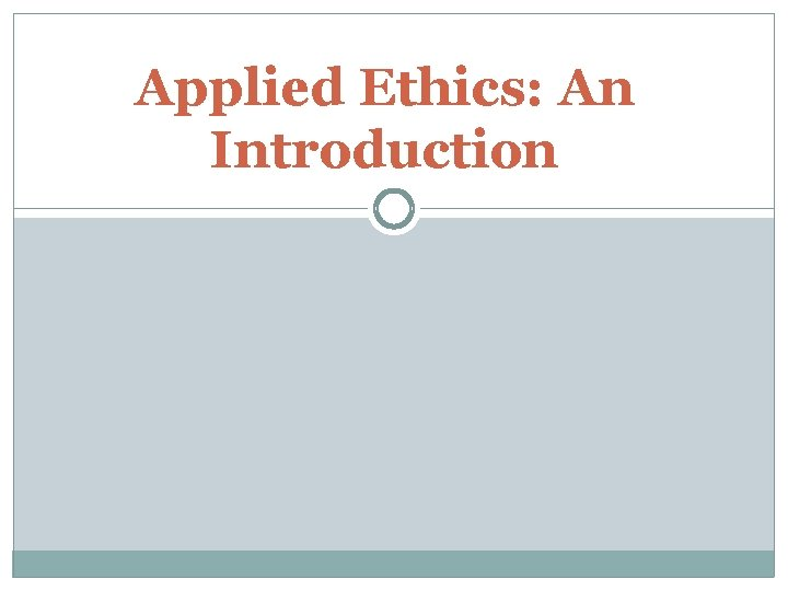 Applied Ethics An Introduction Applied Ethics 2 There