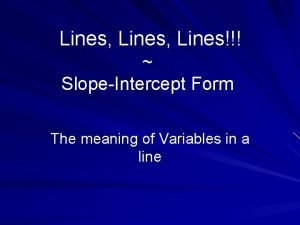 Lines Lines SlopeIntercept Form The meaning of Variables