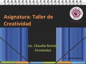 Asignatura Taller de Creatividad Lic Claudia Romn Fernndez