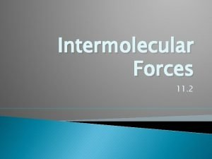 Intermolecular Forces 11 2 Intermolecular Forces The forces