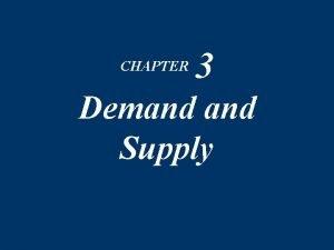 CHAPTER 3 Demand Supply Chapter 3 Demand Supply