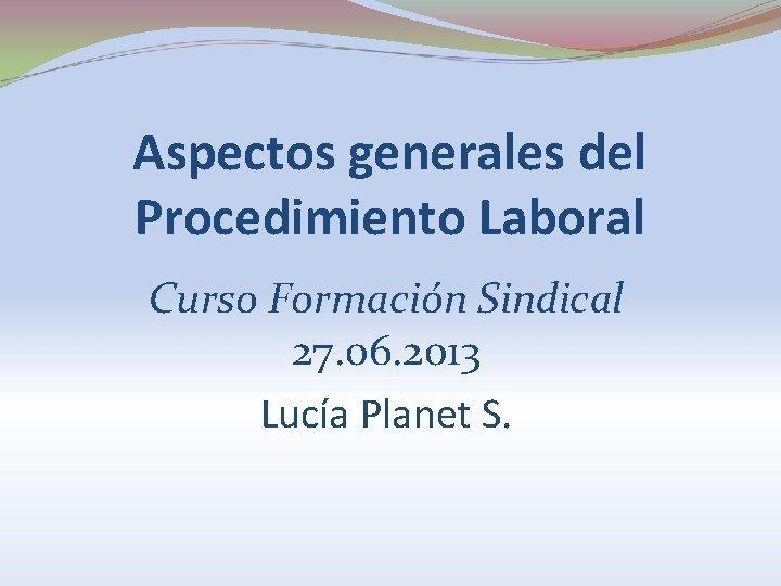 Aspectos generales del Procedimiento Laboral Curso Formacin Sindical