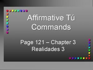 Affirmative T Commands Page 121 Chapter 3 Realidades