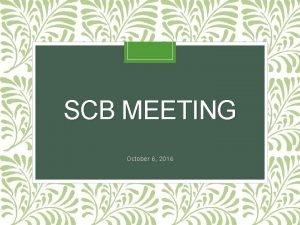 SCB MEETING October 6 2016 Official membership 5