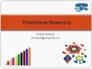 Proportional Reasoning Cheryl Schaub cschaubcrcpd ab ca On