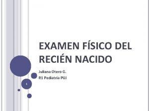 EXAMEN FSICO DEL RECIN NACIDO Juliana Otero G