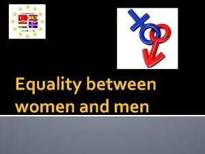Equality between women and men Equality Society since