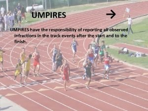 UMPIRES UMPIRES have the responsibility of reporting all