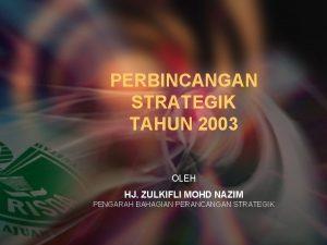 PERBINCANGAN STRATEGIK TAHUN 2003 OLEH HJ ZULKIFLI MOHD