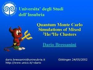 Universita degli Studi dellInsubria Quantum Monte Carlo Simulations