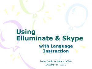 Using Elluminate Skype with Language Instruction Luba Iskold