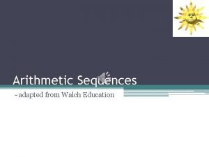Arithmetic Sequences adapted from Walch Education Arithmetic sequences