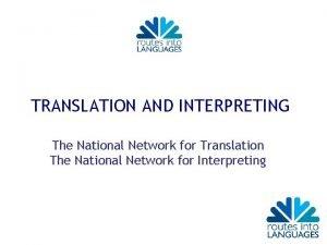 TRANSLATION AND INTERPRETING The National Network for Translation