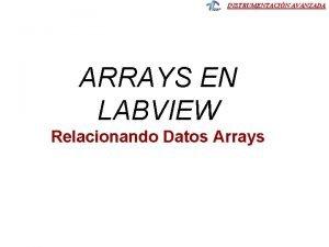 INSTRUMENTACIN AVANZADA ARRAYS EN LABVIEW Relacionando Datos Arrays