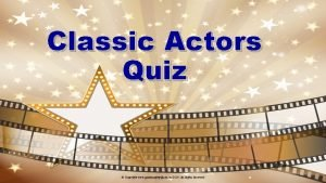 Classic Actors Quiz Copyright www qualityagingcom au 2019