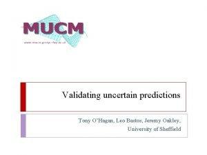 Validating uncertain predictions Tony OHagan Leo Bastos Jeremy