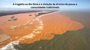 A tragdia no Rio Doce e a violao
