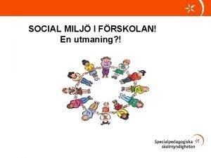 SOCIAL MILJ I FRSKOLAN En utmaning SOCIAL MILJ