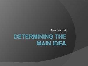 Research Unit DETERMINING THE MAIN IDEA MAIN IDEA