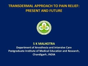 TRANSDERMAL APPROACH TO PAIN RELIEF PRESENT AND FUTURE